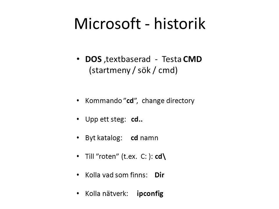 Microsoft - historik DOS,textbaserad - Testa CMD (startmeny / sök / cmd) Kommando cd , change directory Upp ett steg: cd..