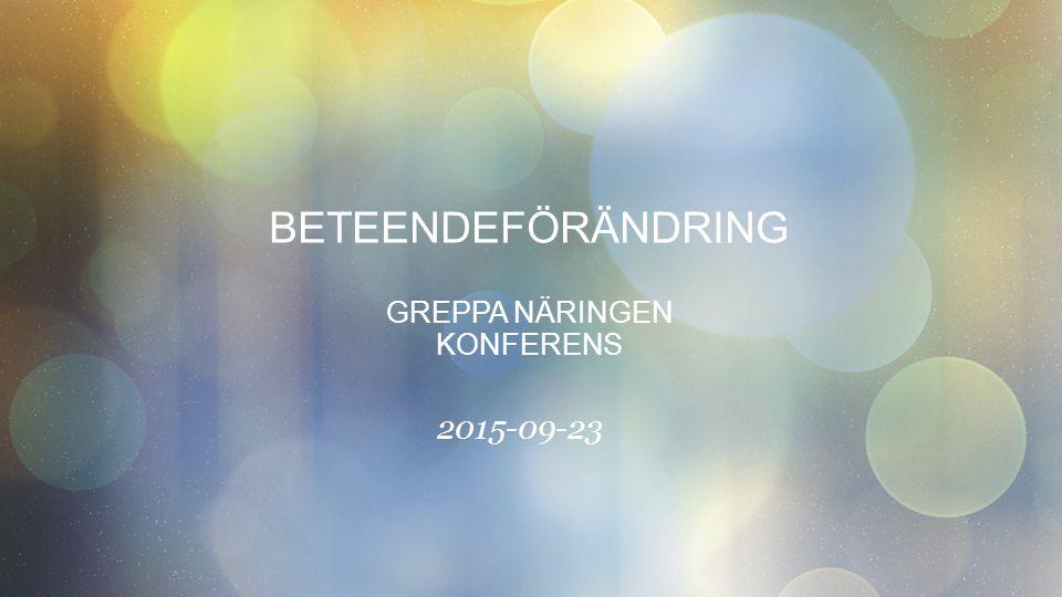 BETEENDEFÖRÄNDRING GREPPA NÄRINGEN KONFERENS 2015-09-23