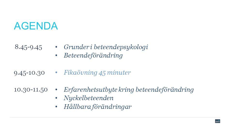 AGENDA Grunder i beteendepsykologi Beteendeförändring Fikaövning 45 minuter Erfarenhetsutbyte kring beteendeförändring Nyckelbeteenden Hållbara förändringar 9.45-10.30 8.45-9.45 10.30-11.50