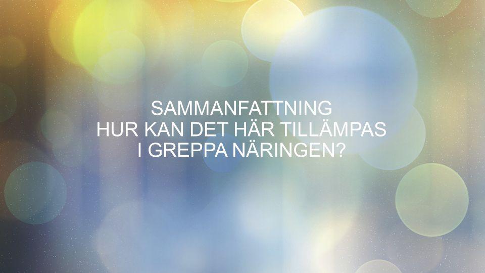 SAMMANFATTNING HUR KAN DET HÄR TILLÄMPAS I GREPPA NÄRINGEN