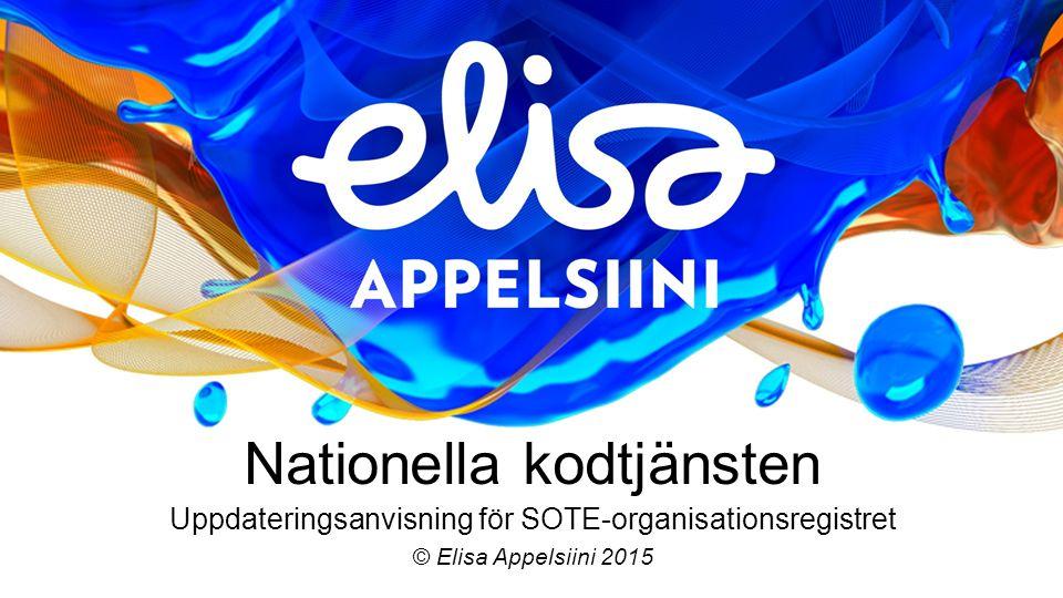 Nationella kodtjänsten Uppdateringsanvisning för SOTE-organisationsregistret © Elisa Appelsiini 2015