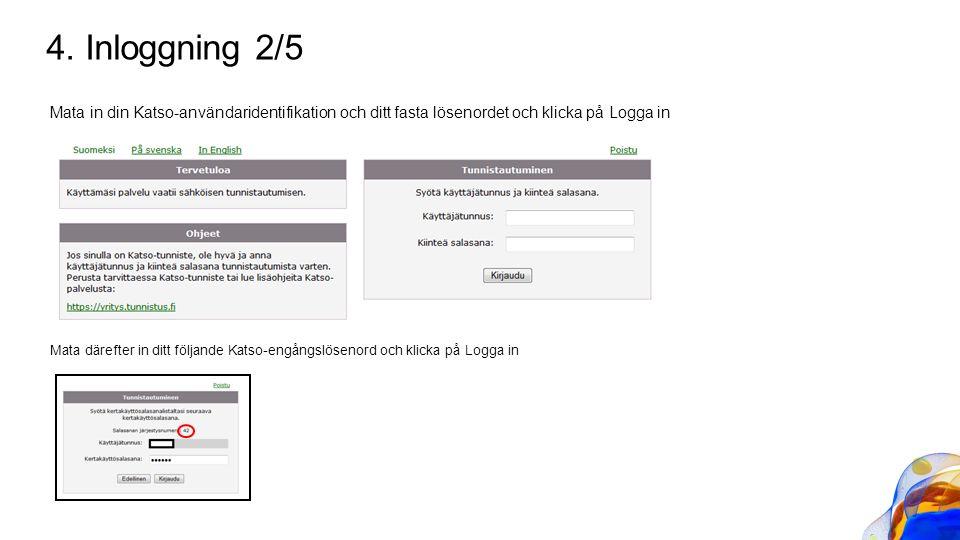 4. Inloggning 2/5 Mata in din Katso-användaridentifikation och ditt fasta lösenordet och klicka på Logga in Mata därefter in ditt följande Katso-engån