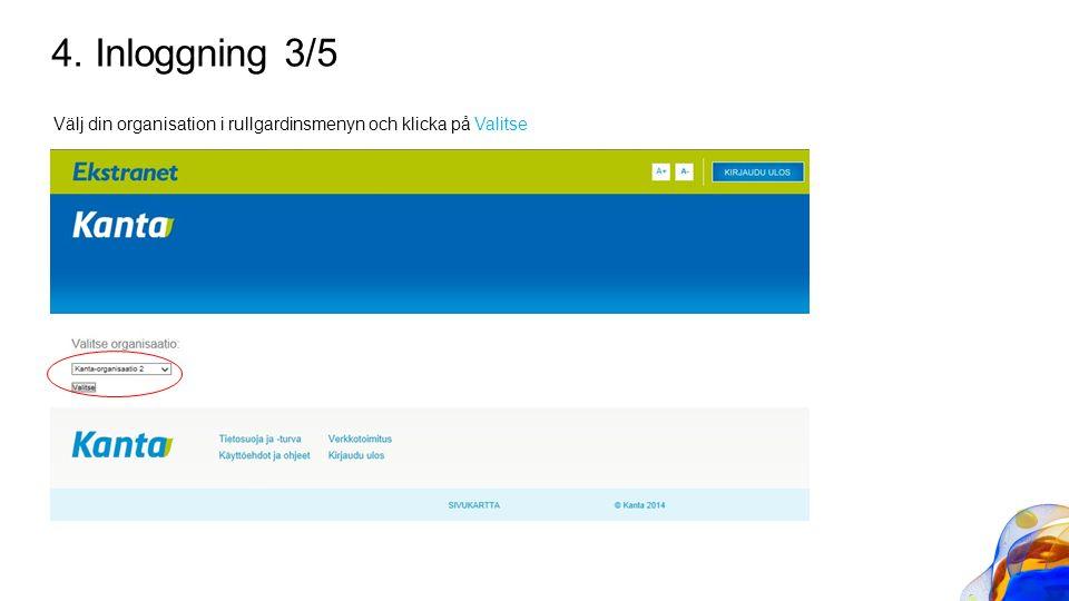 4. Inloggning 3/5 Välj din organisation i rullgardinsmenyn och klicka på Valitse