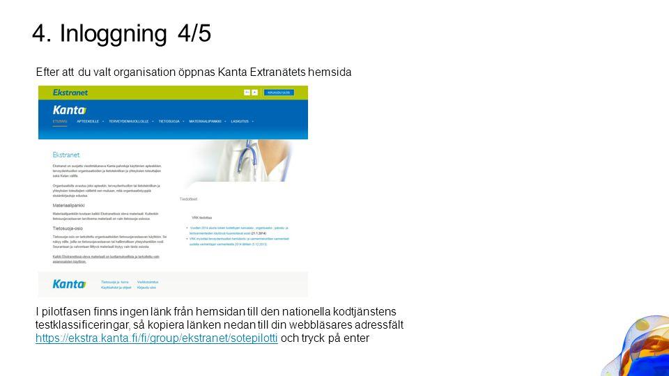 4. Inloggning 4/5 Efter att du valt organisation öppnas Kanta Extranätets hemsida I pilotfasen finns ingen länk från hemsidan till den nationella kodt