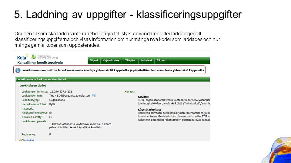 5. Laddning av uppgifter - klassificeringsuppgifter Om den fil som ska laddas inte innehöll några fel, styrs användaren efter laddningen till klassifi