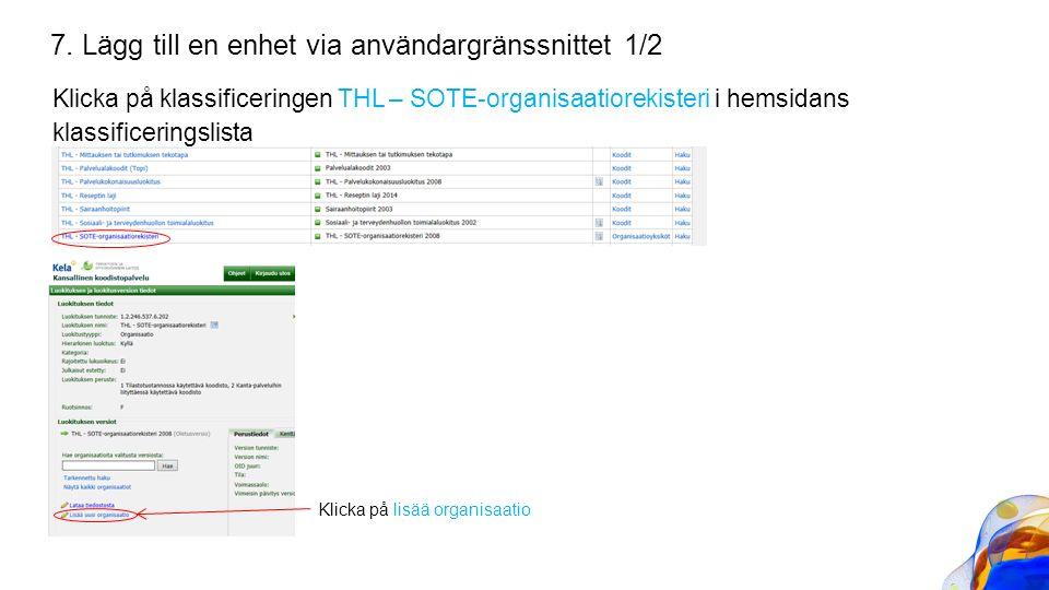 Klicka på klassificeringen THL – SOTE-organisaatiorekisteri i hemsidans klassificeringslista 7. Lägg till en enhet via användargränssnittet 1/2 Klicka