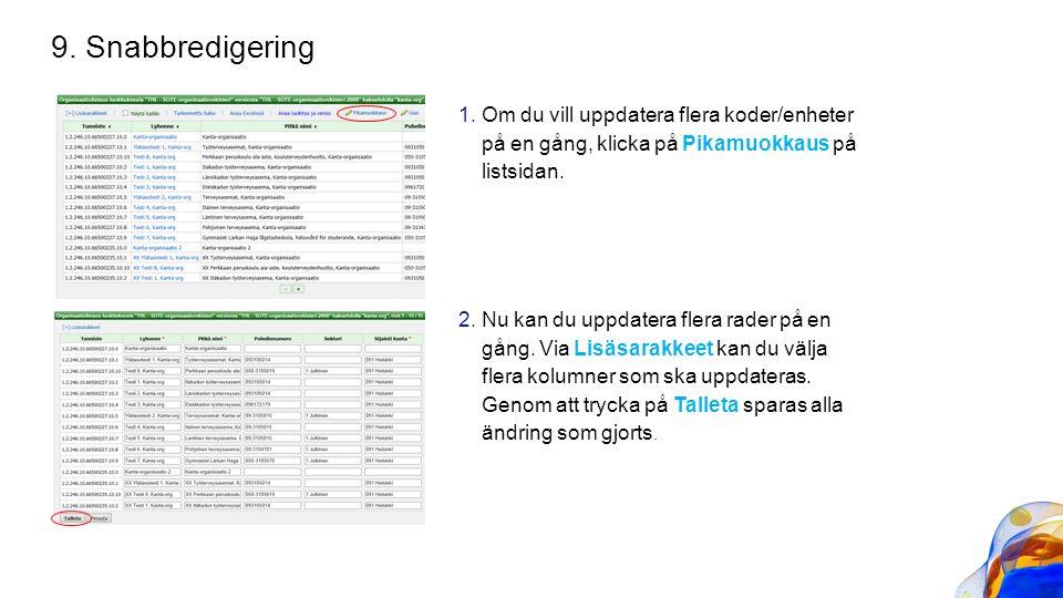 1.Om du vill uppdatera flera koder/enheter på en gång, klicka på Pikamuokkaus på listsidan. 2.Nu kan du uppdatera flera rader på en gång. Via Lisäsara