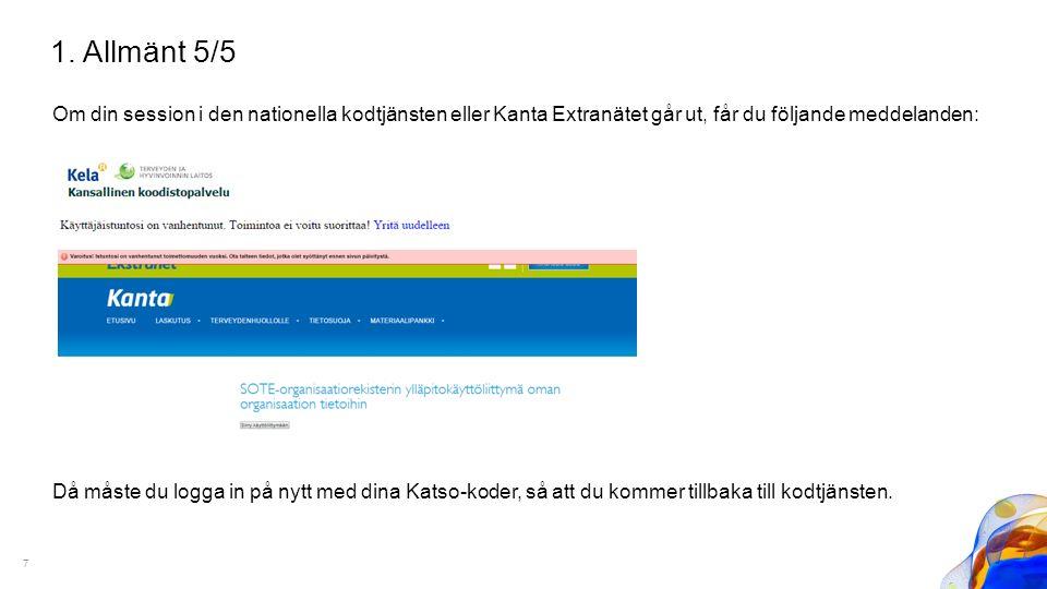 Om din session i den nationella kodtjänsten eller Kanta Extranätet går ut, får du följande meddelanden: Då måste du logga in på nytt med dina Katso-ko