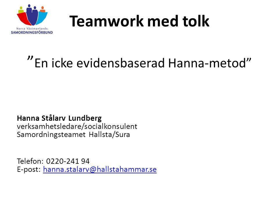 """Teamwork med tolk """" En icke evidensbaserad Hanna-metod"""" Hanna Stålarv Lundberg verksamhetsledare/socialkonsulent Samordningsteamet Hallsta/Sura Telefo"""