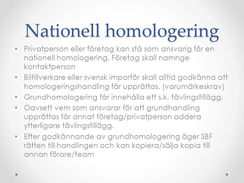 Nationell homologering Privatperson eller företag kan stå som ansvarig för en nationell homologering. Företag skall namnge kontaktperson Biltillverkar