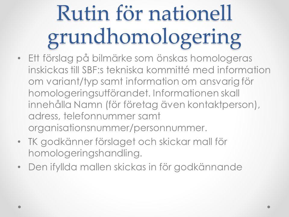Rutin för nationell grundhomologering Faktura skickas till ansvarig och när avgiften är betald bokas tid och plats för teknisk kontroll av bil och ev.