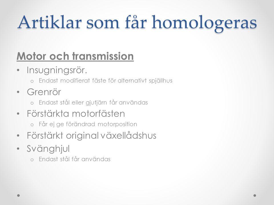 Artiklar som får homologeras Bromsar Bromsskiva o Stål eller aluminium, ej karbon eller kolfiber.