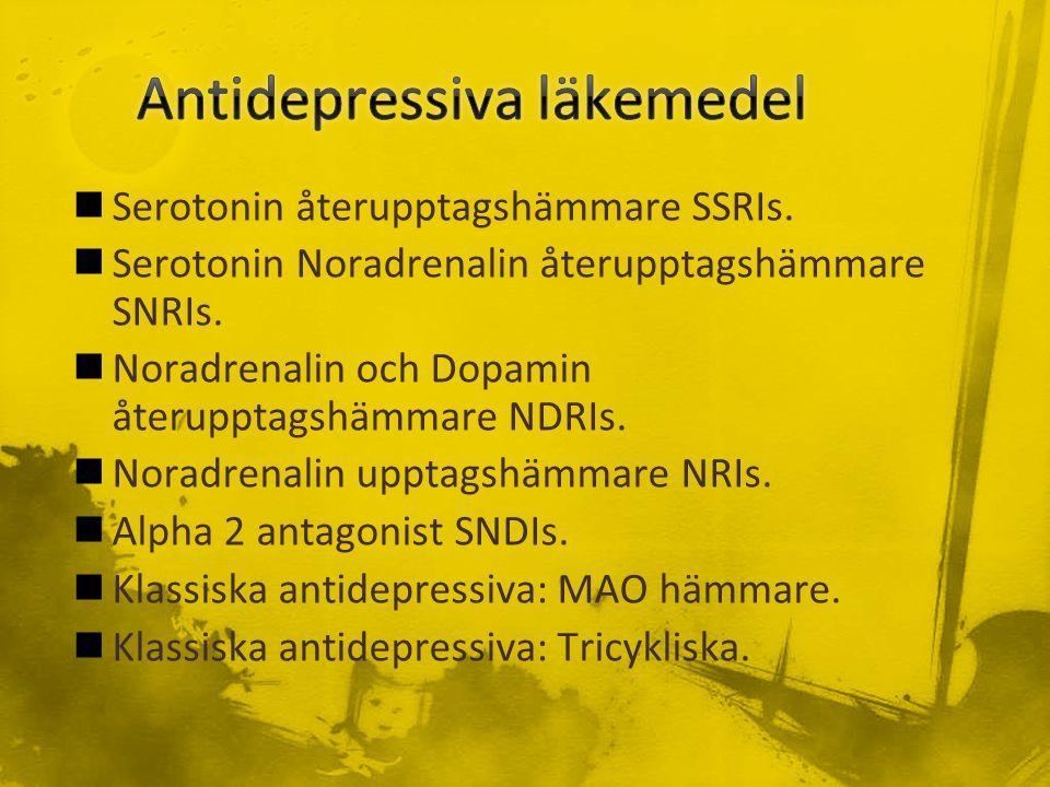 Serotonin återupptagshämmare SSRIs. Serotonin Noradrenalin återupptagshämmare SNRIs.
