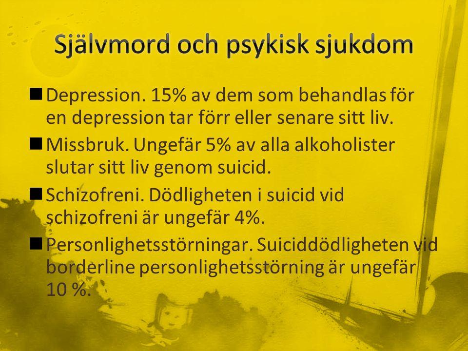 Depression. 15% av dem som behandlas för en depression tar förr eller senare sitt liv.