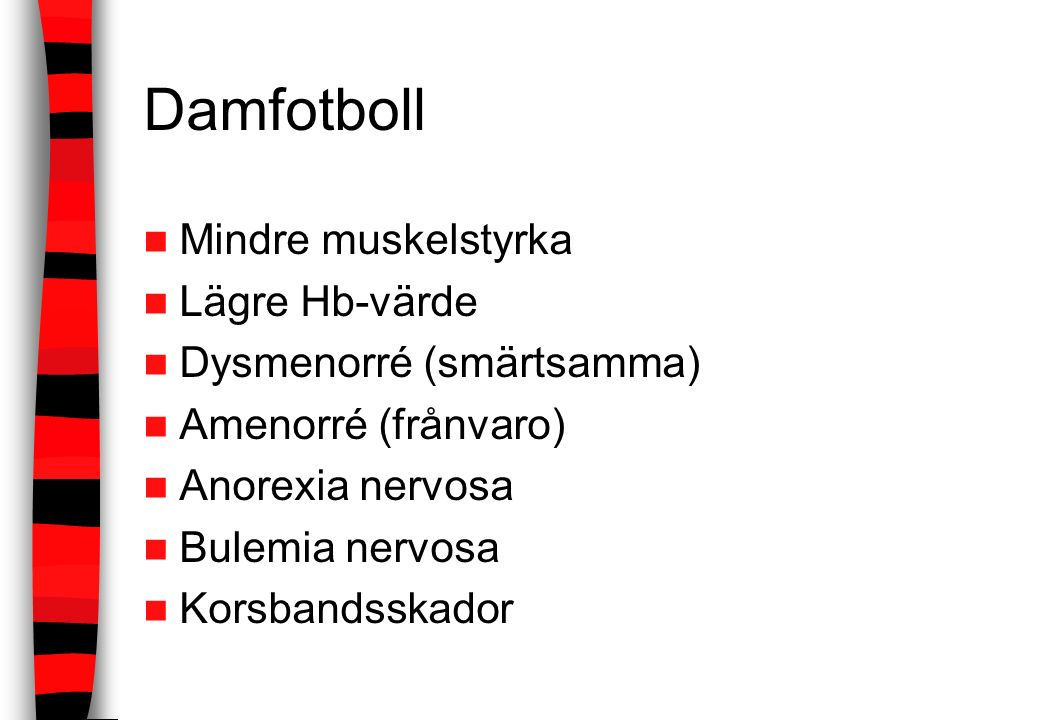 Damfotboll Mindre muskelstyrka Lägre Hb-värde Dysmenorré (smärtsamma) Amenorré (frånvaro) Anorexia nervosa Bulemia nervosa Korsbandsskador