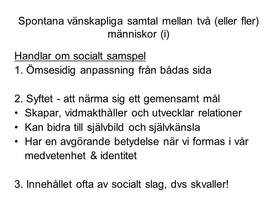 Spontana vänskapliga samtal mellan två (eller fler) människor (i) Handlar om socialt samspel 1.