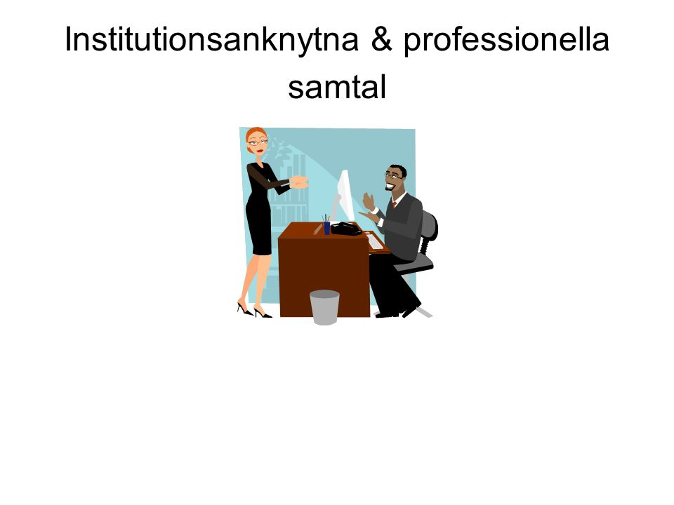 Institutionsanknytna & professionella samtal