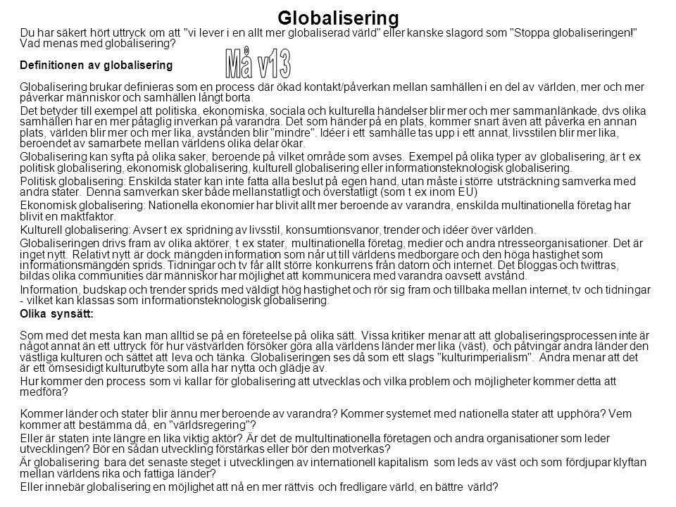 Globalisering Du har säkert hört uttryck om att vi lever i en allt mer globaliserad värld eller kanske slagord som Stoppa globaliseringen! Vad menas med globalisering.