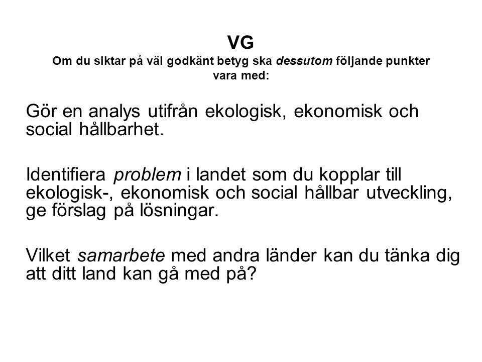 VG Om du siktar på väl godkänt betyg ska dessutom följande punkter vara med: Gör en analys utifrån ekologisk, ekonomisk och social hållbarhet.