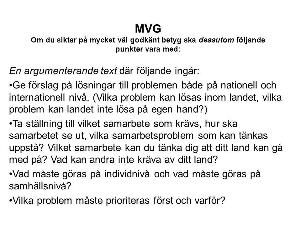 MVG Om du siktar på mycket väl godkänt betyg ska dessutom följande punkter vara med: En argumenterande text där följande ingår: Ge förslag på lösningar till problemen både på nationell och internationell nivå.