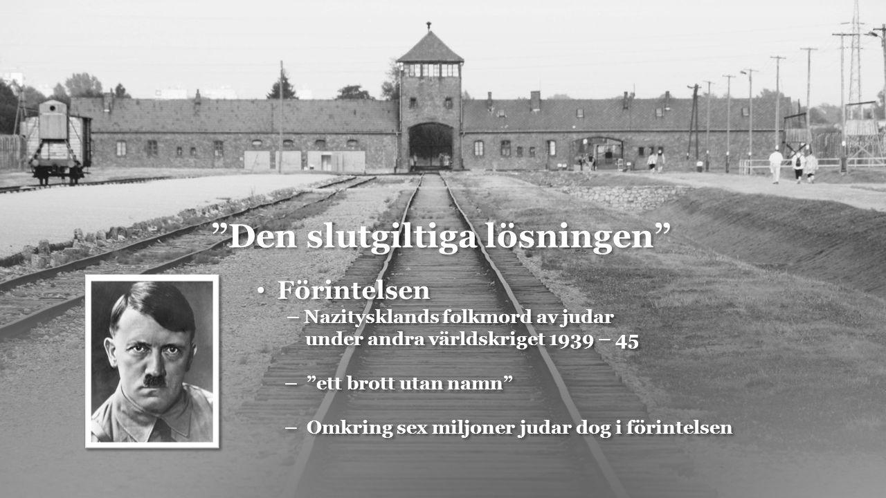 Den slutgiltiga lösningen Förintelsen – Nazitysklands folkmord av judar under andra världskriget 1939 – 45 – ett brott utan namn – Omkring sex miljoner judar dog i förintelsen Förintelsen – Nazitysklands folkmord av judar under andra världskriget 1939 – 45 – ett brott utan namn – Omkring sex miljoner judar dog i förintelsen