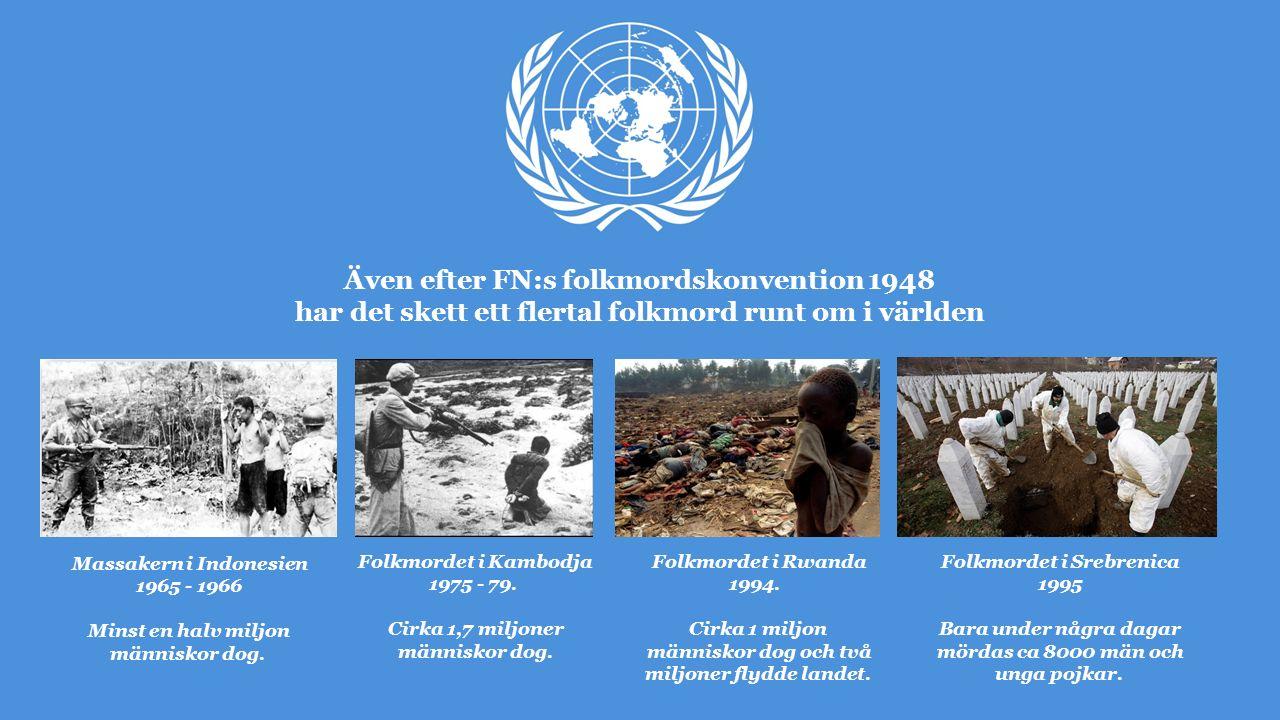 Även efter FN:s folkmordskonvention 1948 har det skett ett flertal folkmord runt om i världen Folkmordet i Kambodja 1975 - 79.
