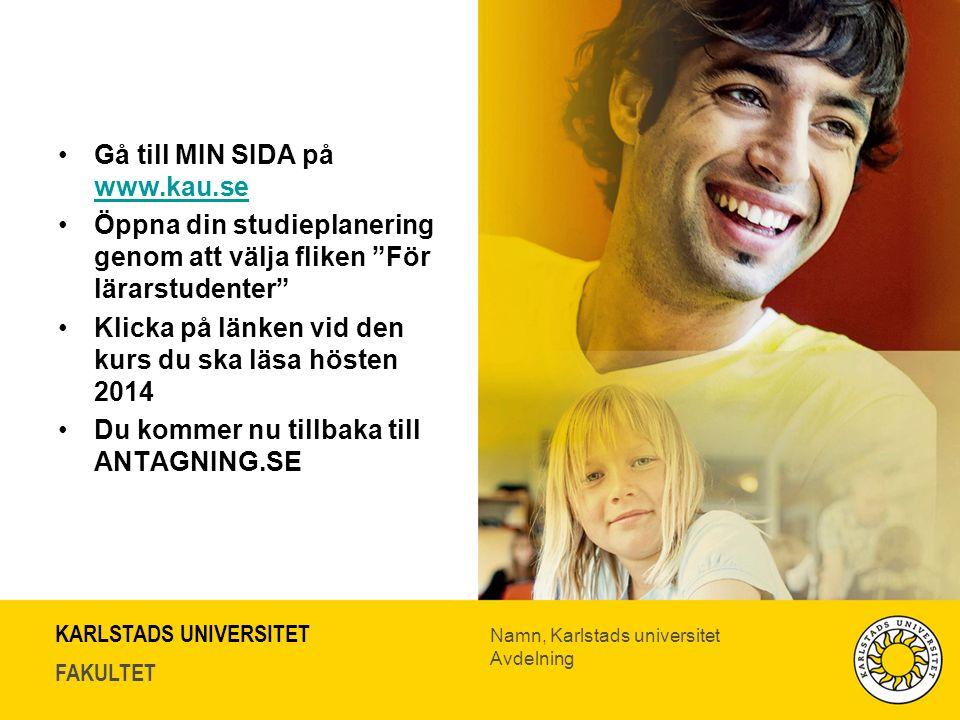 KARLSTADS UNIVERSITET FAKULTET Namn, Karlstads universitet Avdelning Gå till MIN SIDA på www.kau.se www.kau.se Öppna din studieplanering genom att väl