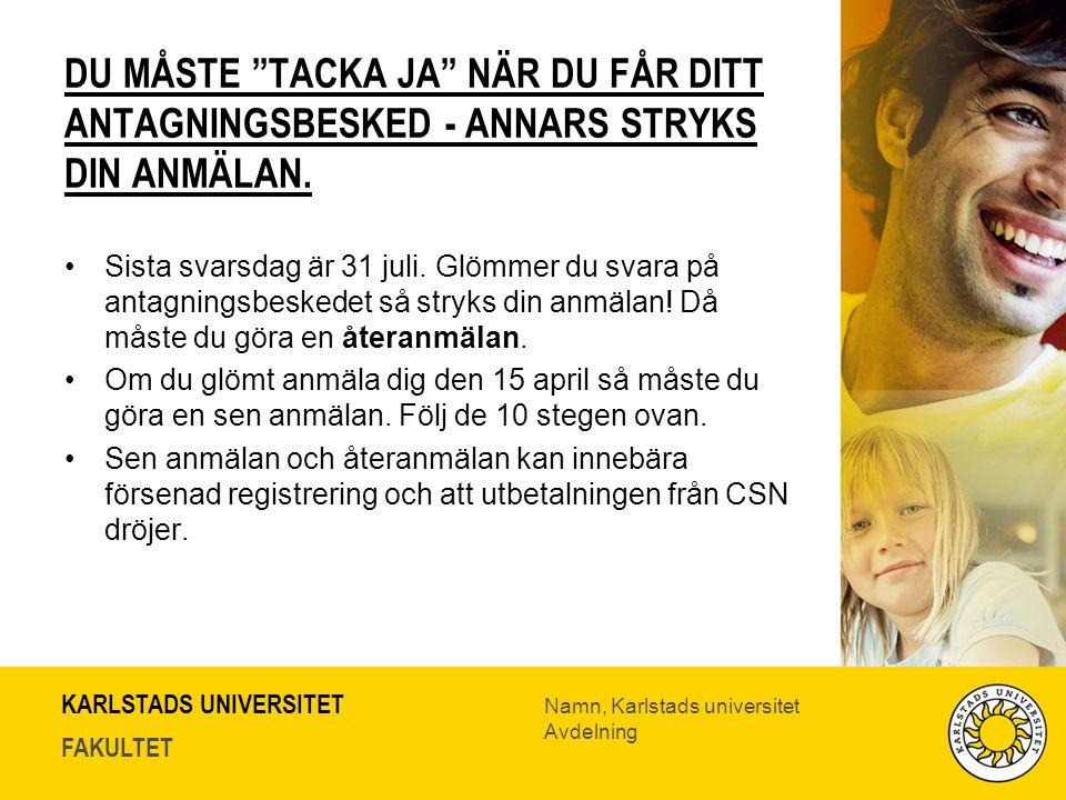 KARLSTADS UNIVERSITET FAKULTET Namn, Karlstads universitet Avdelning DU MÅSTE TACKA JA NÄR DU FÅR DITT ANTAGNINGSBESKED - ANNARS STRYKS DIN ANMÄLAN.