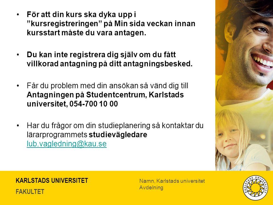 KARLSTADS UNIVERSITET FAKULTET Namn, Karlstads universitet Avdelning För att din kurs ska dyka upp i kursregistreringen på Min sida veckan innan kursstart måste du vara antagen.