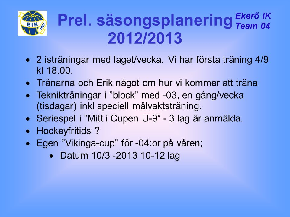 Prel. säsongsplanering 2012/2013  2 isträningar med laget/vecka. Vi har första träning 4/9 kl 18.00.  Tränarna och Erik något om hur vi kommer att t