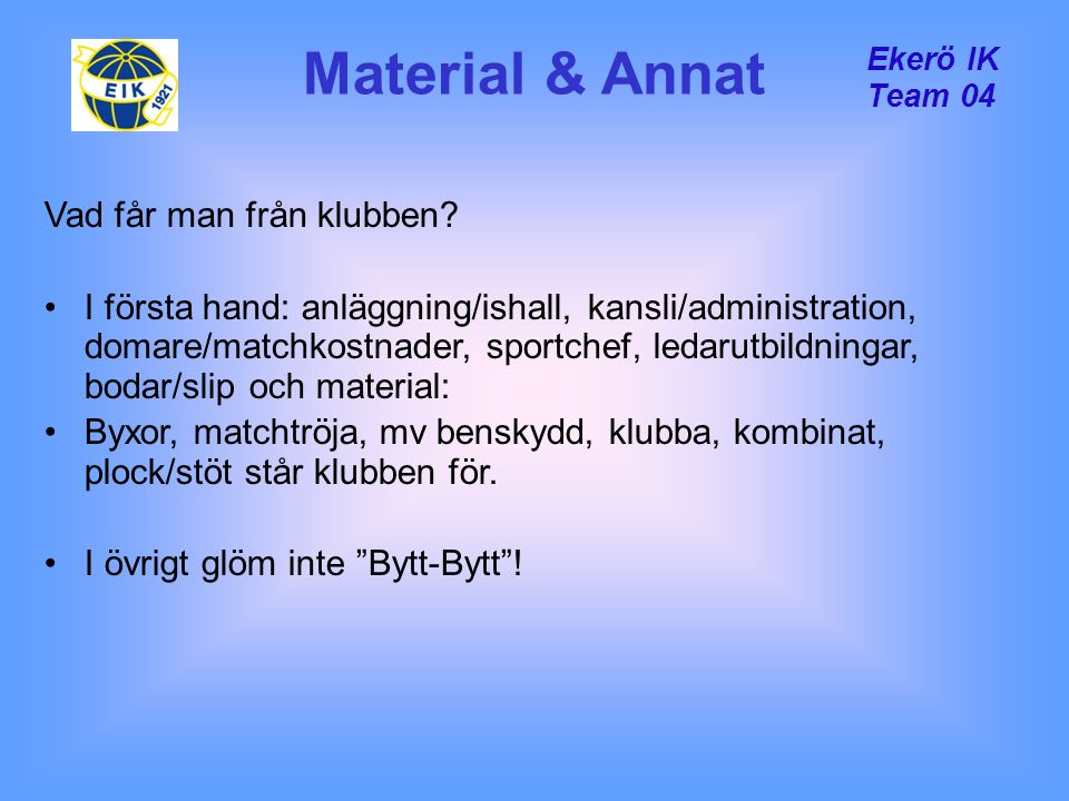 Ekerö IK Team 04 Material & Annat Vad får man från klubben? I första hand: anläggning/ishall, kansli/administration, domare/matchkostnader, sportchef,