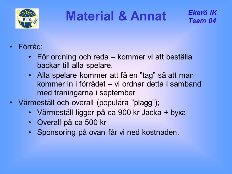 "Ekerö IK Team 04 Material & Annat Förråd; För ordning och reda – kommer vi att beställa backar till alla spelare. Alla spelare kommer att få en ""tag"""
