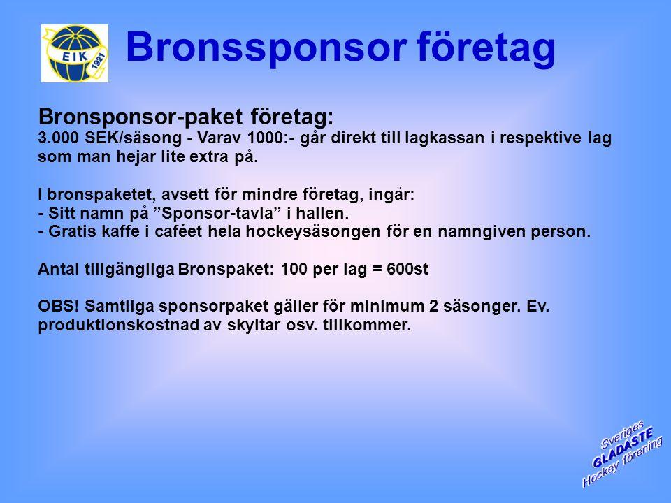 Bronsponsor-paket företag: 3.000 SEK/säsong - Varav 1000:- går direkt till lagkassan i respektive lag som man hejar lite extra på.