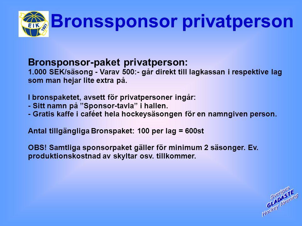 Bronssponsor privatperson Bronsponsor-paket privatperson: 1.000 SEK/säsong - Varav 500:- går direkt till lagkassan i respektive lag som man hejar lite extra på.