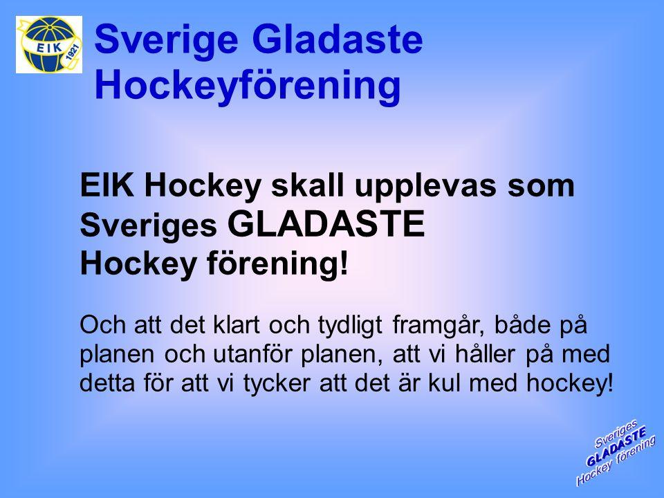 Sverige Gladaste Hockeyförening EIK Hockey skall upplevas som Sveriges GLADASTE Hockey förening.