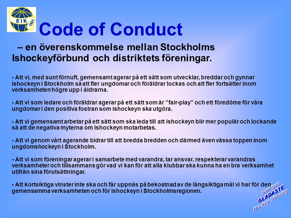 Code of Conduct – en överenskommelse mellan Stockholms Ishockeyförbund och distriktets föreningar. - Att vi, med sunt förnuft, gemensamt agerar på ett