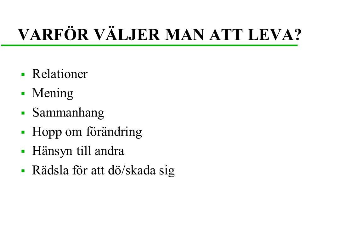 VARFÖR VÄLJER MAN ATT LEVA.
