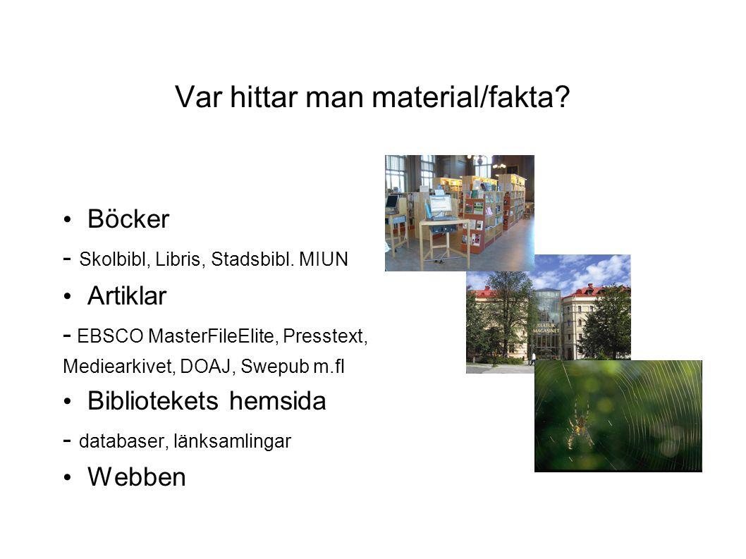 Var hittar man material/fakta. Böcker - Skolbibl, Libris, Stadsbibl.