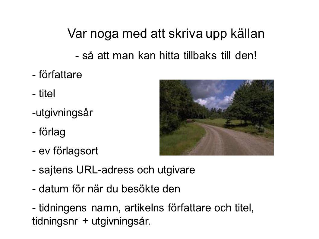 Exempel på käll- och litteraturförteckning Artikel: Larsson, Agneta, Du har i alla fall råd med en glass , Vagabond 1999:9, s.