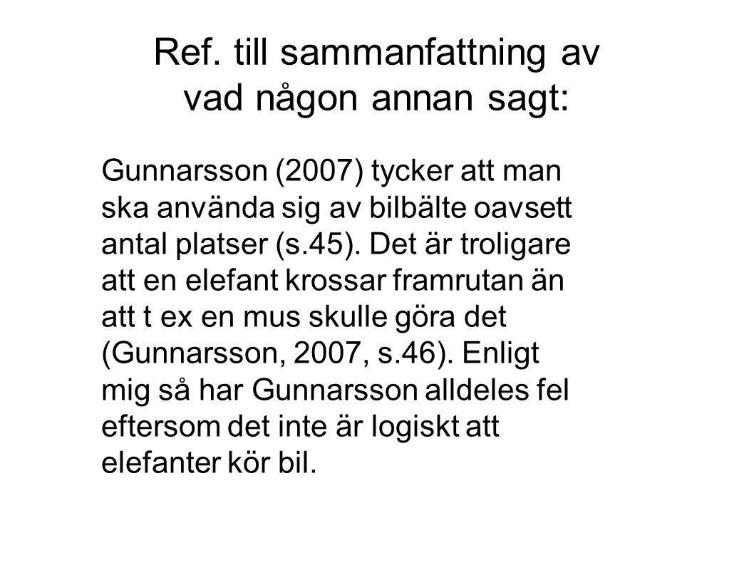 Ref. till sammanfattning av vad någon annan sagt: Gunnarsson (2007) tycker att man ska använda sig av bilbälte oavsett antal platser (s.45). Det är tr