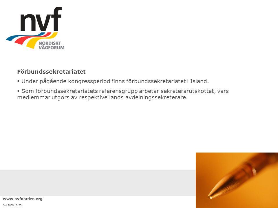 www.nvfnorden.org Juli 2008 10/23 Förbundssekretariatet  Under pågående kongressperiod finns förbundssekretariatet i Island.  Som förbundssekretaria