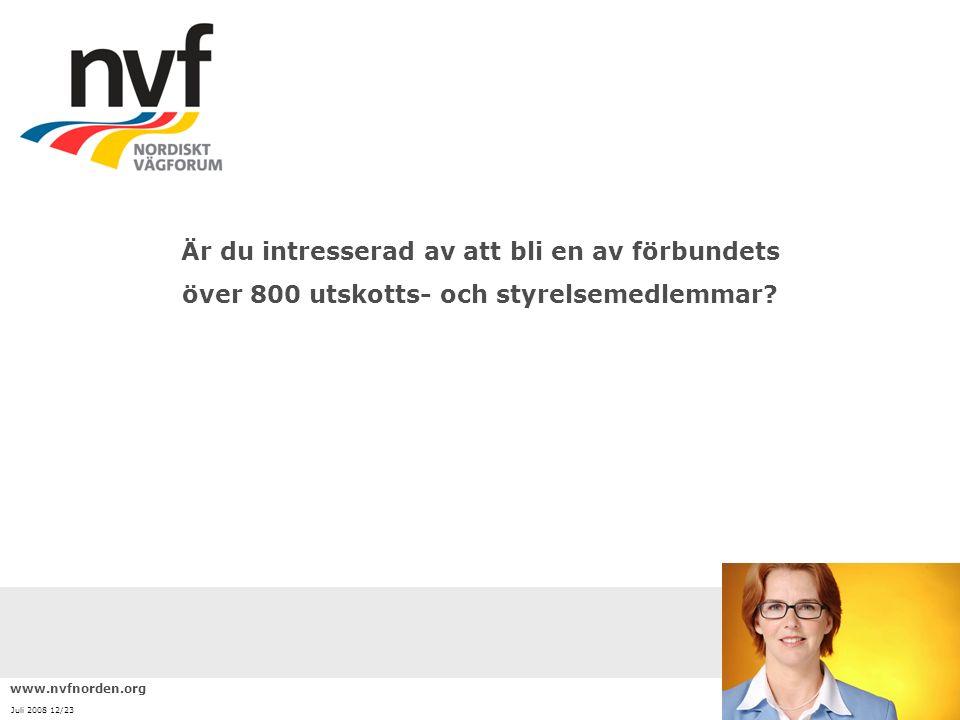 www.nvfnorden.org Juli 2008 12/23 Är du intresserad av att bli en av förbundets över 800 utskotts- och styrelsemedlemmar?