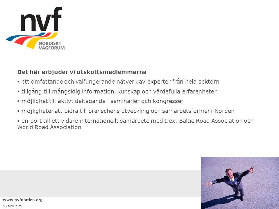 www.nvfnorden.org Juli 2008 13/23 Det här erbjuder vi utskottsmedlemmarna  ett omfattande och välfungerande nätverk av experter från hela sektorn  t