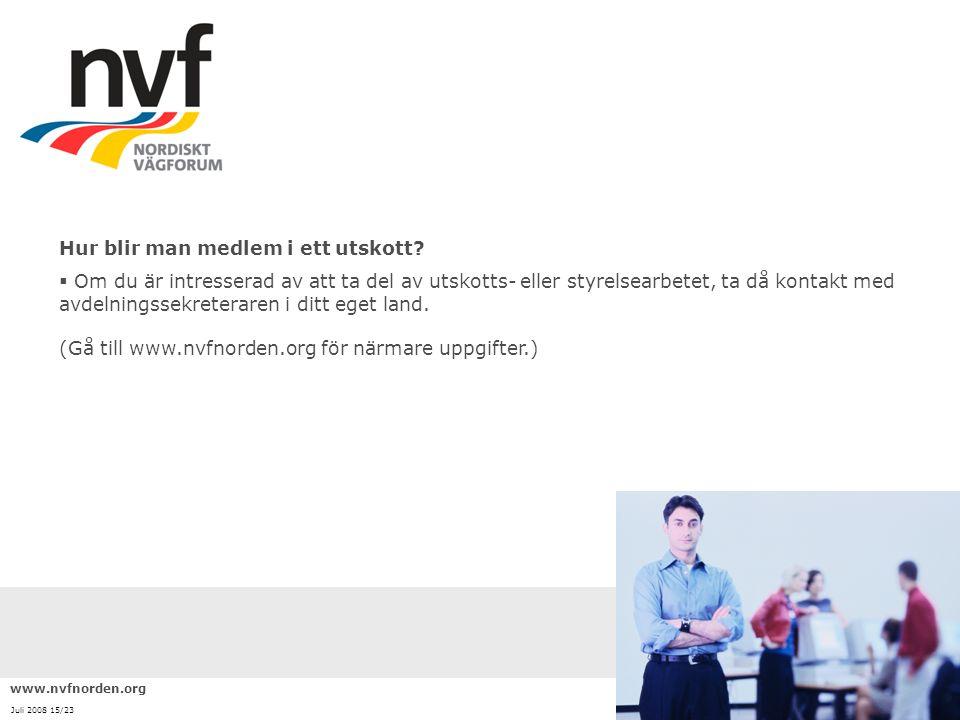 www.nvfnorden.org Juli 2008 15/23 Hur blir man medlem i ett utskott?  Om du är intresserad av att ta del av utskotts- eller styrelsearbetet, ta då ko