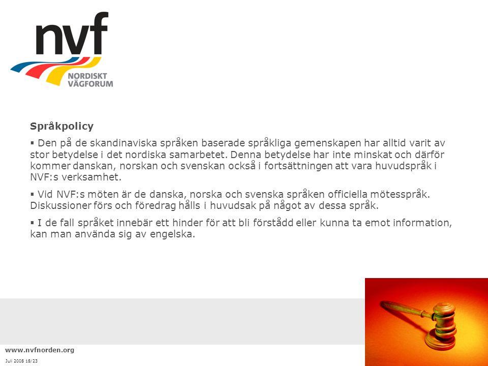 www.nvfnorden.org Juli 2008 18/23 Språkpolicy  Den på de skandinaviska språken baserade språkliga gemenskapen har alltid varit av stor betydelse i de