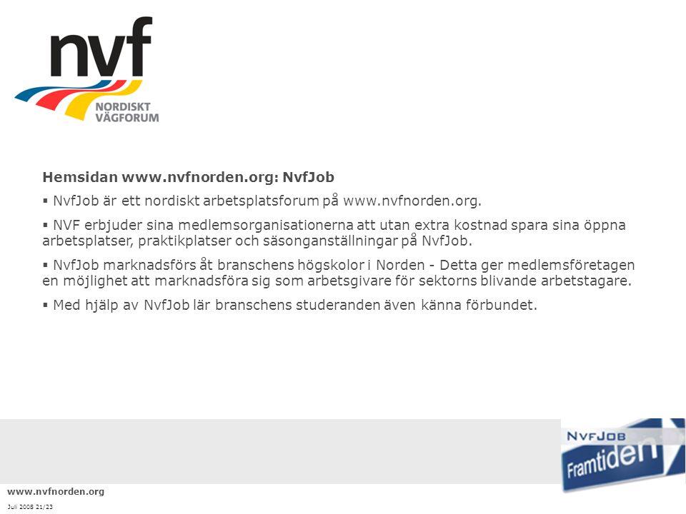 www.nvfnorden.org Juli 2008 21/23 Hemsidan www.nvfnorden.org: NvfJob  NvfJob är ett nordiskt arbetsplatsforum på www.nvfnorden.org.  NVF erbjuder si