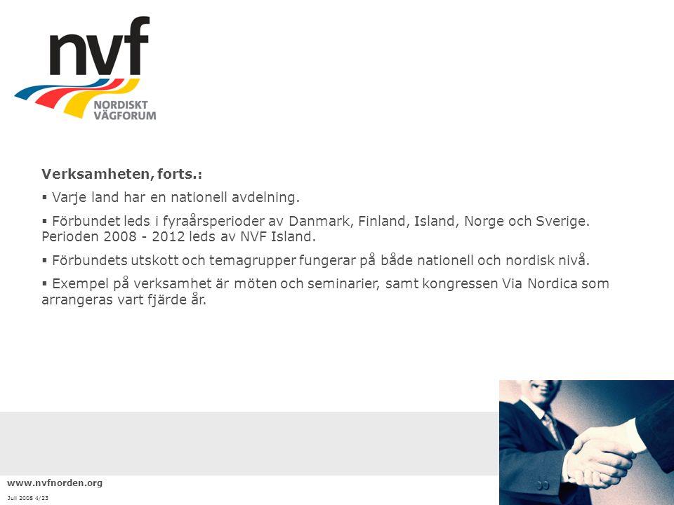 Verksamheten, forts.:  Varje land har en nationell avdelning.  Förbundet leds i fyraårsperioder av Danmark, Finland, Island, Norge och Sverige. Peri