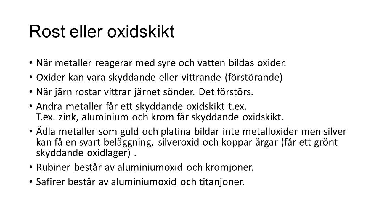 Rost eller oxidskikt När metaller reagerar med syre och vatten bildas oxider.