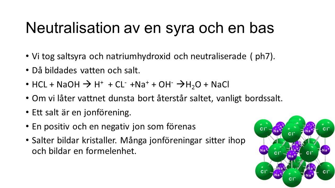 Neutralisation av en syra och en bas Vi tog saltsyra och natriumhydroxid och neutraliserade ( ph7).