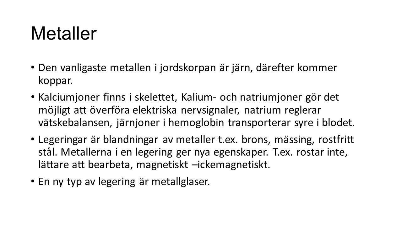 Metaller Den vanligaste metallen i jordskorpan är järn, därefter kommer koppar.